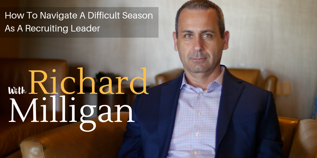 How To Navigate A Difficult Season As A Recruiting Leader