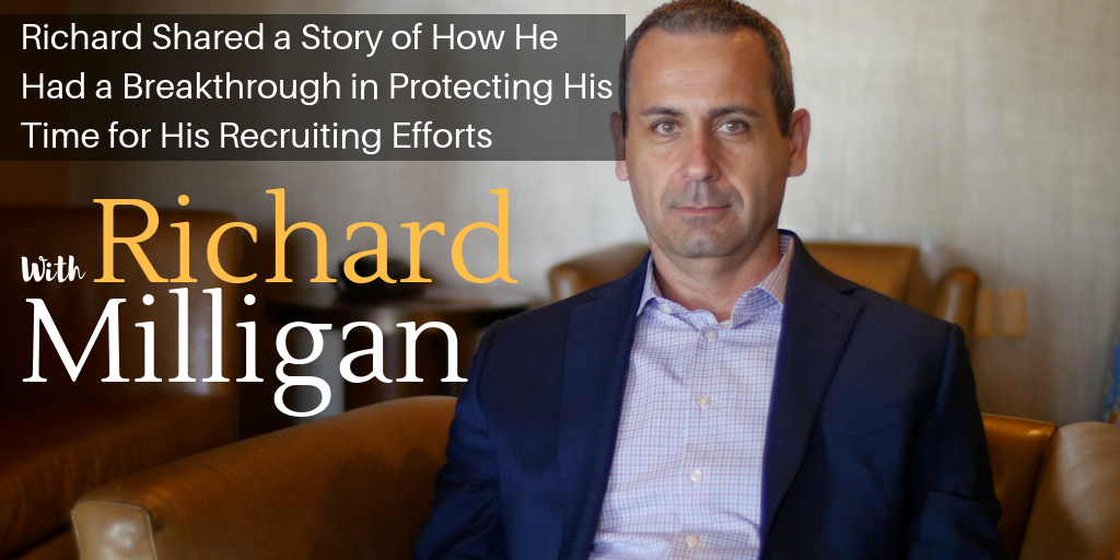 Richard Shared a Story of How He Had a Breakthrough in Protecting His Time for His Recruiting Efforts