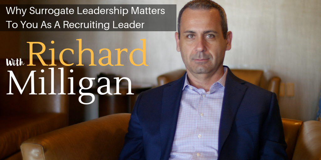 Why Surrogate Leadership Matters To You As A Recruiting Leader.