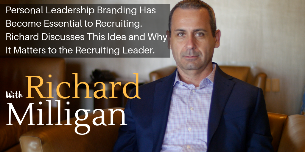 Personal Leadership Branding Has Become Essential to Recruiting. Richard Discusses This Idea and Why It Matters to the Recruiting Leader.