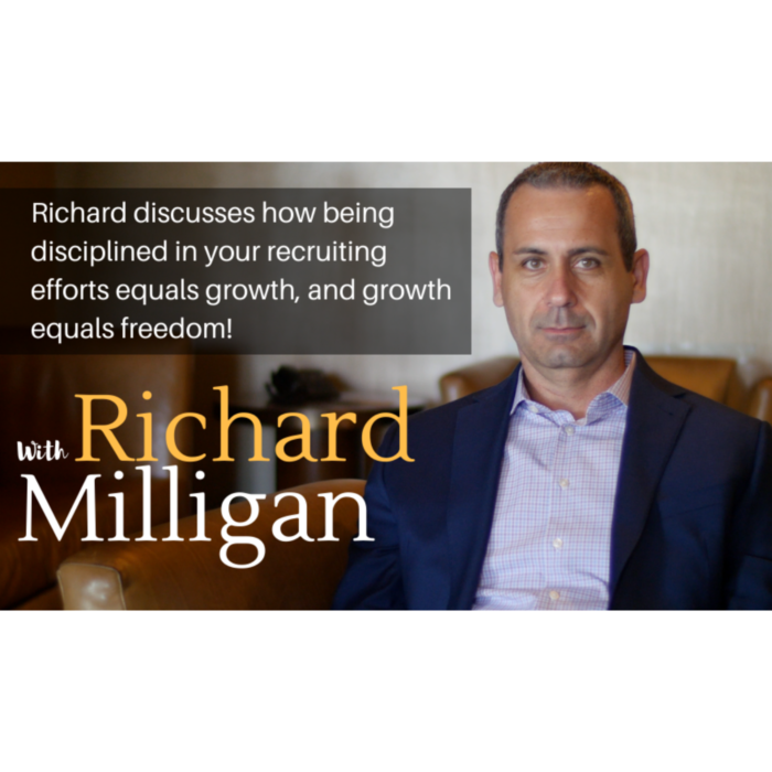 Richard discusses how being disciplined in your recruiting efforts equals growth, and growth equals freedom!