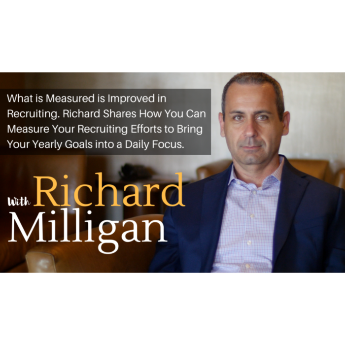 What is Measured is Improved in Recruiting. Richard Shares How You Can Measure Your Recruiting Efforts to Bring Your Yearly Goals into a Daily Focus.