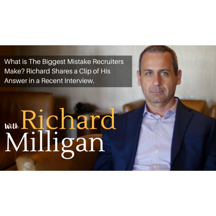 What is The Biggest Mistake Recruiters Make? Richard Shares a Clip of His Answer in a Recent Interview.