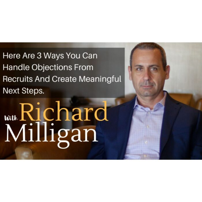 Here Are 3 Ways You Can Handle Objections From Recruits And Create Meaningful Next Steps.